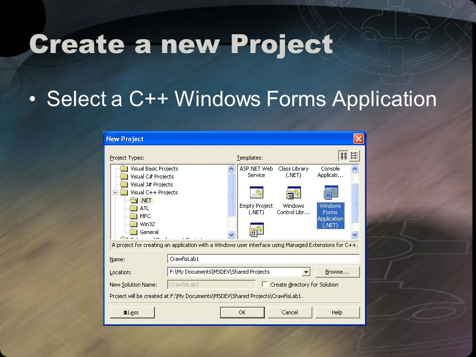 Create a new Project Select a C++ Windows Forms Application