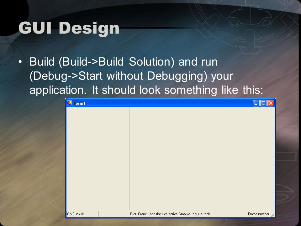 GUI Design Build (Build->Build Solution) and run (Debug->Start without Debugging) your application.