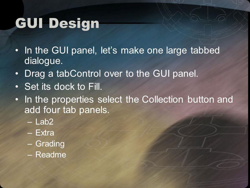 GUI Design In the GUI panel, lets make one large tabbed dialogue.