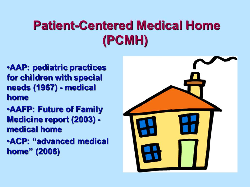 Patient-Centered Medical Home (PCMH) AAP: pediatric practices for children with special needs (1967) - medical homeAAP: pediatric practices for childr