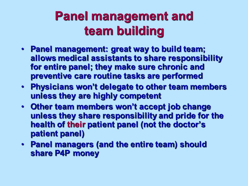 Panel management and team building Panel management: great way to build team; allows medical assistants to share responsibility for entire panel; they