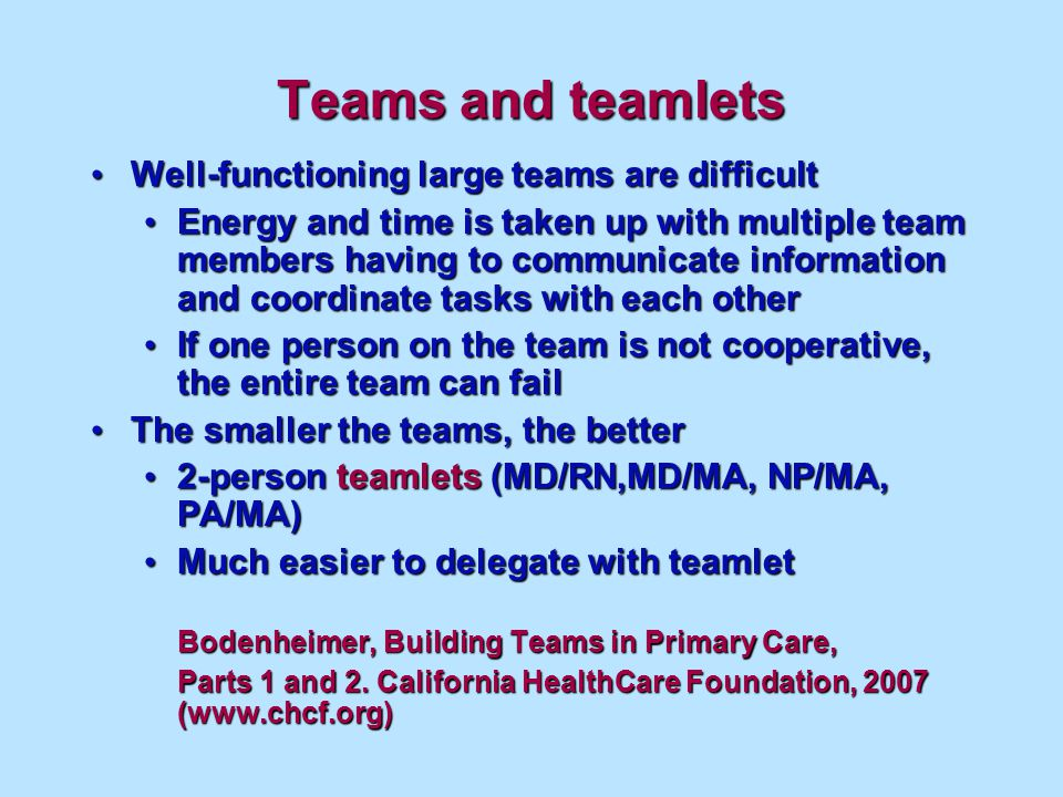 Teams and teamlets Well-functioning large teams are difficult Well-functioning large teams are difficult Energy and time is taken up with multiple tea