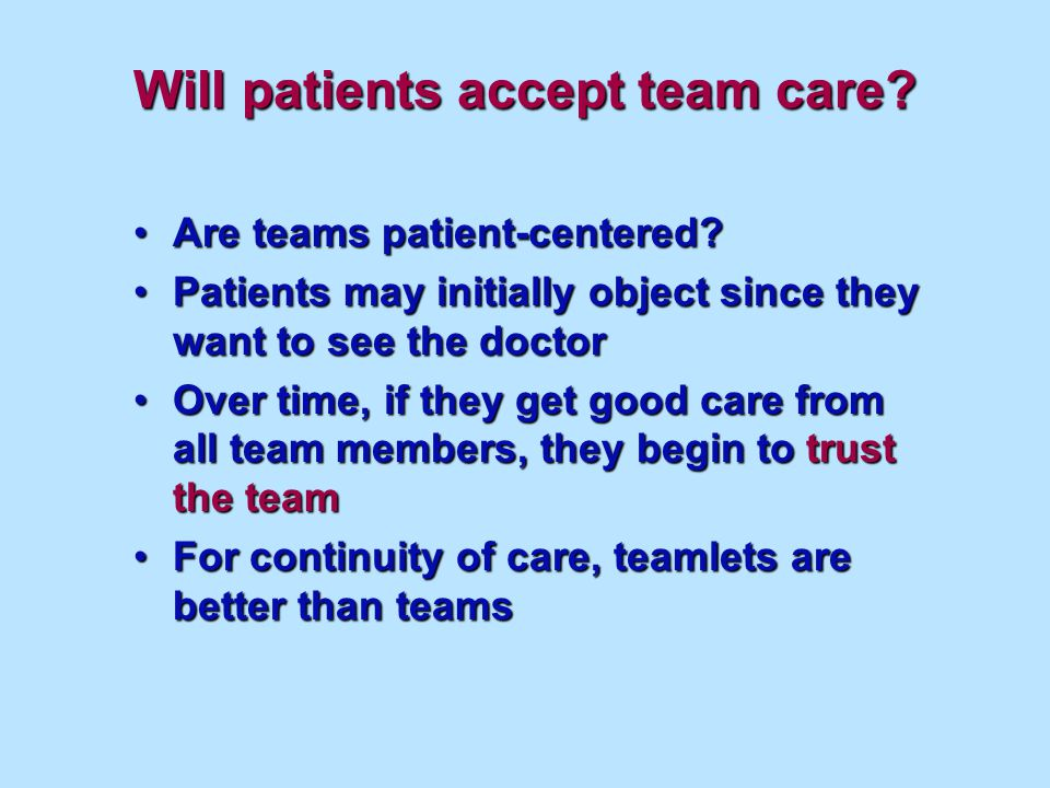 Will patients accept team care. Are teams patient-centered Are teams patient-centered.