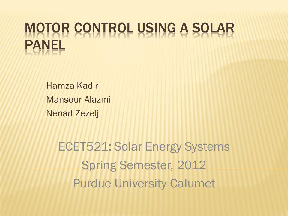 Hamza Kadir Mansour Alazmi Nenad Zezelj ECET521: Solar Energy Systems Spring Semester, 2012 Purdue University Calumet