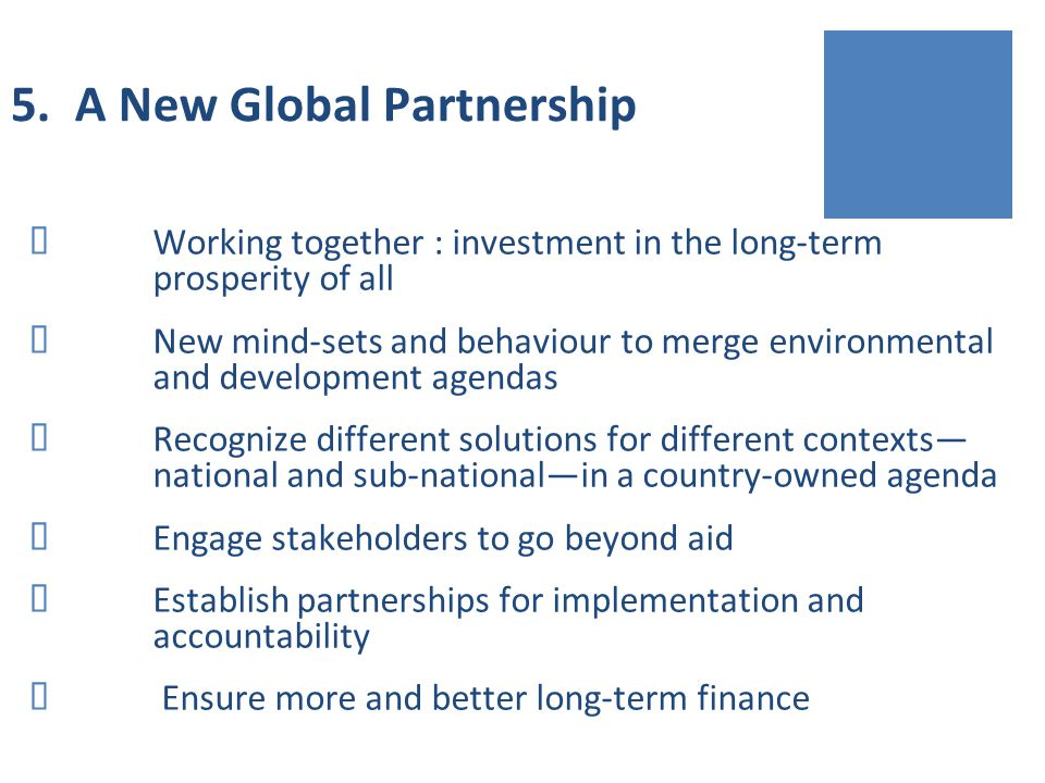 5. A New Global Partnership Working together : investment in the long-term prosperity of all New mind-sets and behaviour to merge environmental and de