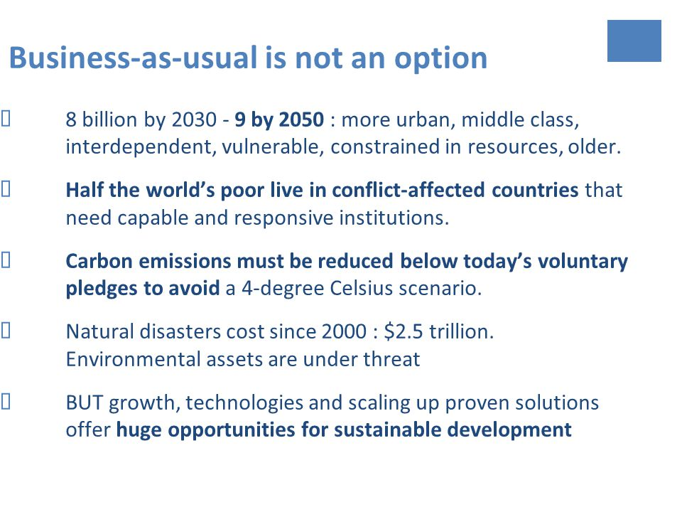Business-as-usual is not an option 8 billion by by 2050 : more urban, middle class, interdependent, vulnerable, constrained in resources, older.