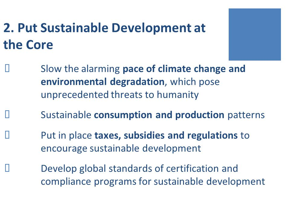 2. Put Sustainable Development at the Core Slow the alarming pace of climate change and environmental degradation, which pose unprecedented threats to