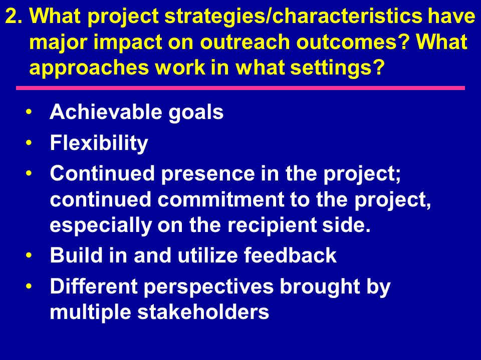 Achievable goals Flexibility Continued presence in the project; continued commitment to the project, especially on the recipient side.