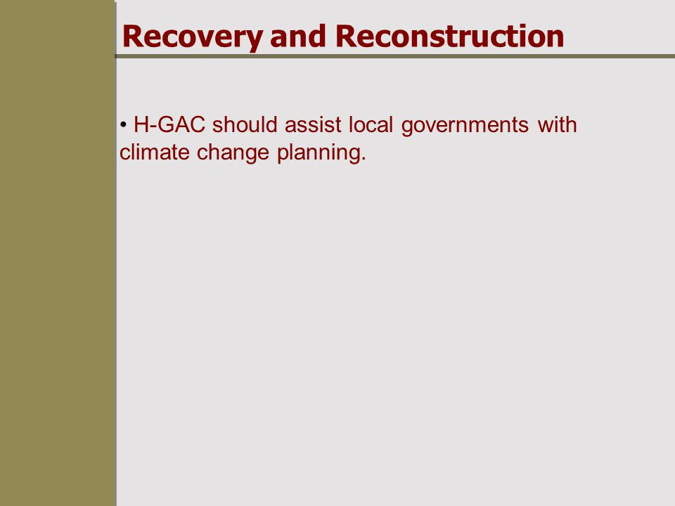 Recovery and Reconstruction H-GAC should assist local governments with climate change planning.