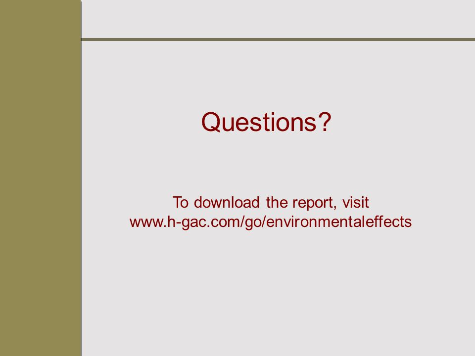 Questions? To download the report, visit www.h-gac.com/go/environmentaleffects