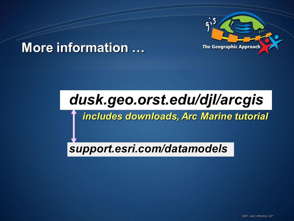 ESRI User Conference 2007 More information … dusk.geo.orst.edu/djl/arcgis includes downloads, Arc Marine tutorial includes downloads, Arc Marine tutorialsupport.esri.com/datamodels