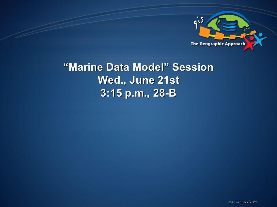 Marine Data Model Session Wed., June 21st 3:15 p.m., 28-B