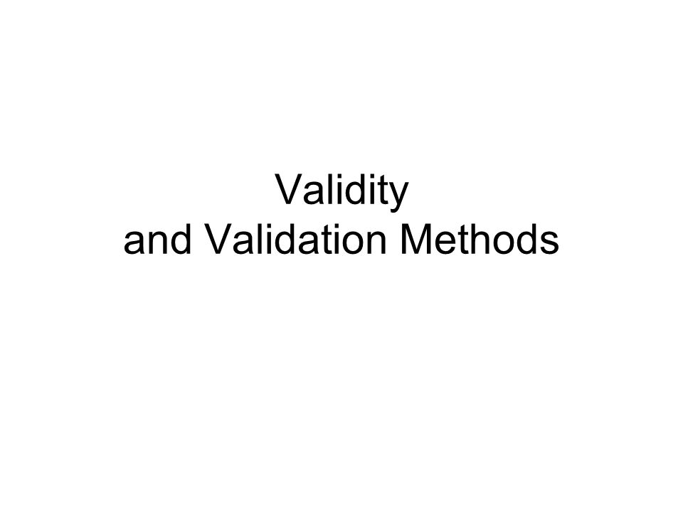 Validity and Validation Methods