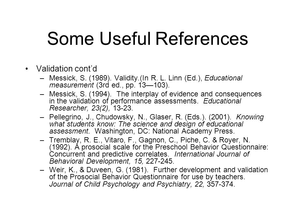 Some Useful References Validation contd –Messick, S.