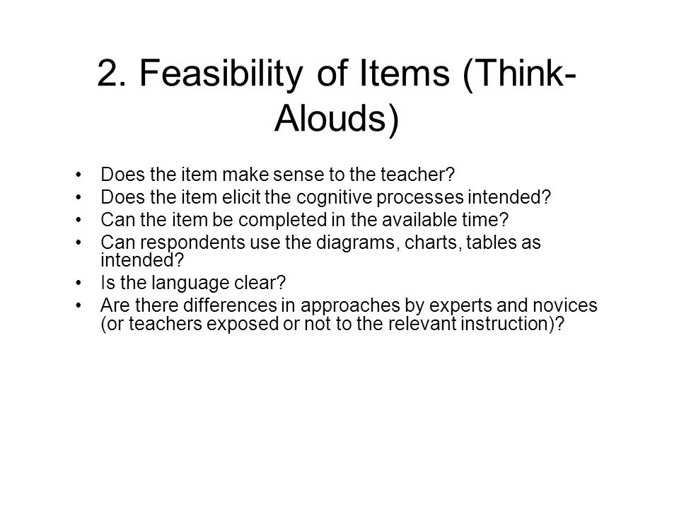 2. Feasibility of Items (Think- Alouds) Does the item make sense to the teacher.