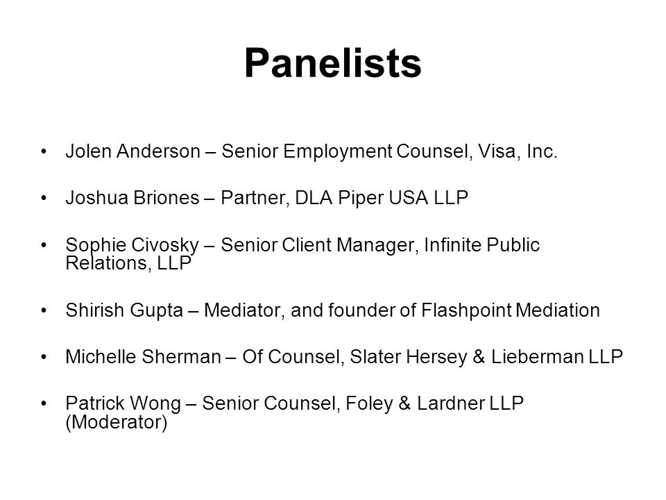 Panelists Jolen Anderson – Senior Employment Counsel, Visa, Inc. Joshua Briones – Partner, DLA Piper USA LLP Sophie Civosky – Senior Client Manager, I