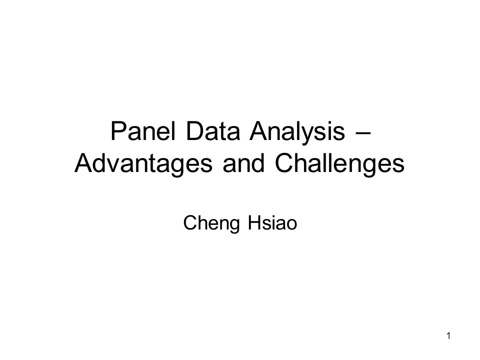 1 Panel Data Analysis – Advantages and Challenges Cheng Hsiao