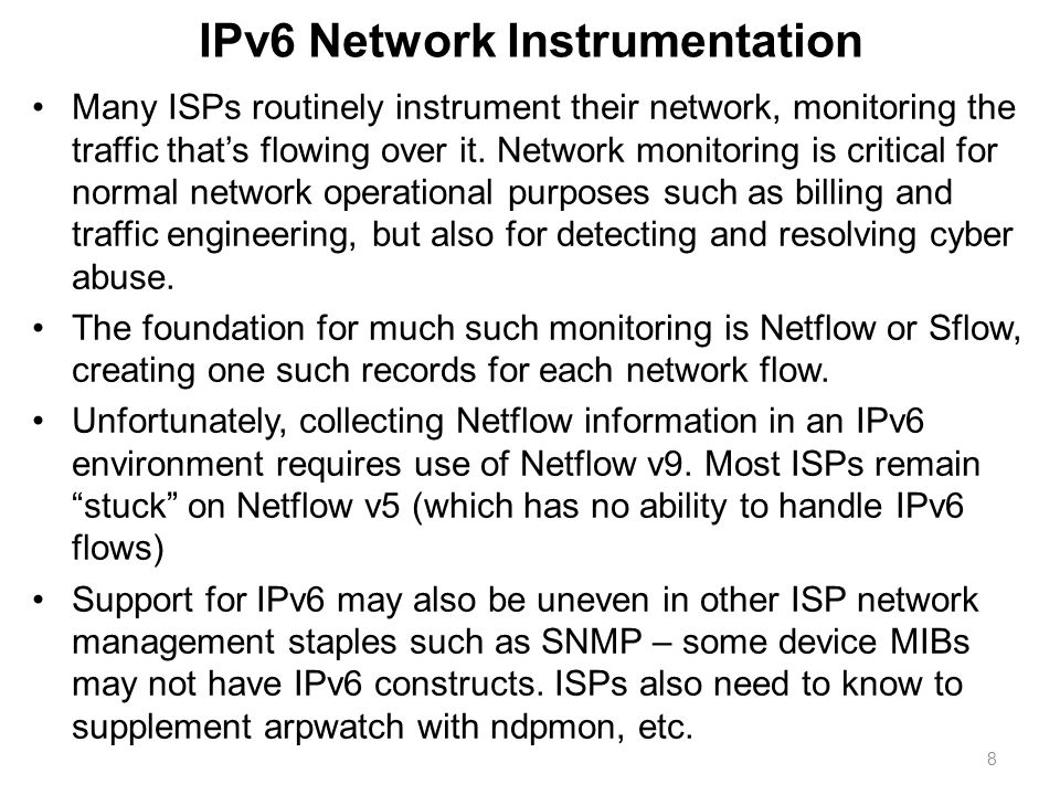 IPv6 Network Instrumentation Many ISPs routinely instrument their network, monitoring the traffic thats flowing over it.