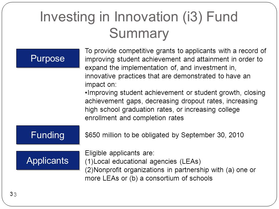 4 Types of Awards Available Under i3 4 i3 Estimated Funding Available Up to $5MM/awardUp to $30MM/awardUp to $50MM/award Evidence Required Reasonable – research findings or hypotheses, including related research or theories in education and other sectors Moderate – either high internal validity and medium external validity, or vice versa Strong – both high internal validity and high external validity Scaling Required Able to further develop and scale Able to be scaled to the regional or state level Able to be scaled to the national, regional, or state level