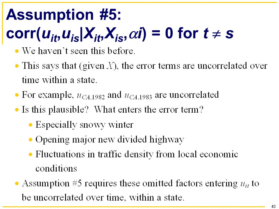 43 Assumption #5: corr(u it,u is |X it,X is, i) = 0 for t s