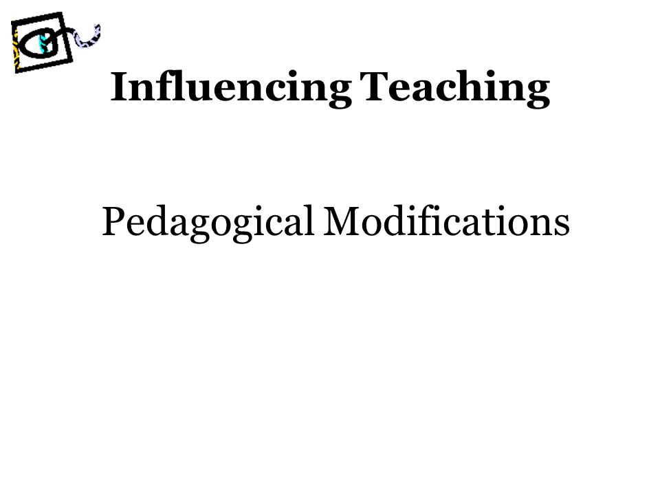 Influencing Teaching Pedagogical Modifications