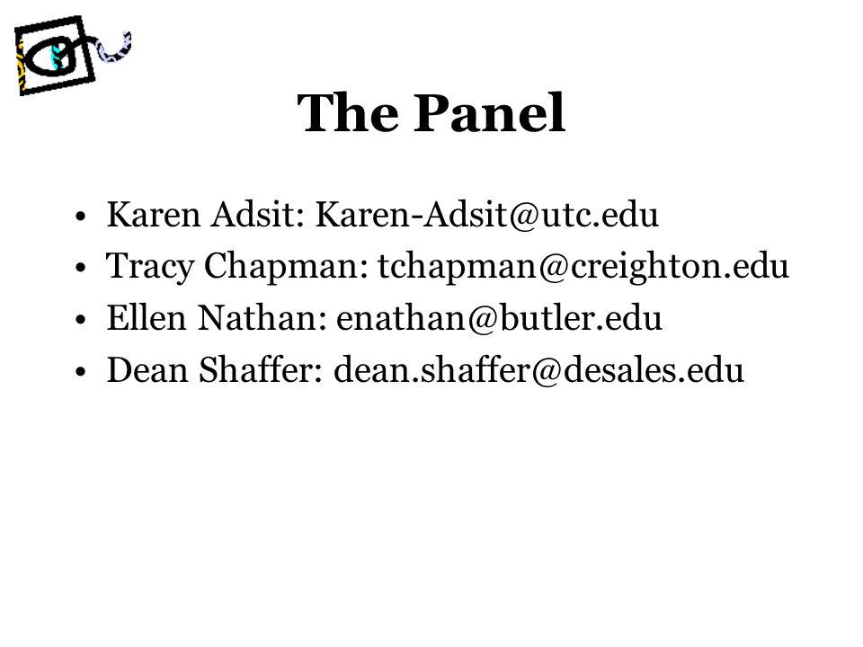 The Panel Karen Adsit: Karen-Adsit@utc.edu Tracy Chapman: tchapman@creighton.edu Ellen Nathan: enathan@butler.edu Dean Shaffer: dean.shaffer@desales.e