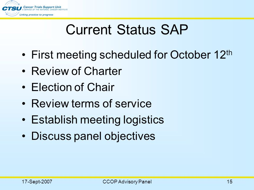 17-Sept-2007CCOP Advisory Panel15 Current Status SAP First meeting scheduled for October 12 th Review of Charter Election of Chair Review terms of service Establish meeting logistics Discuss panel objectives