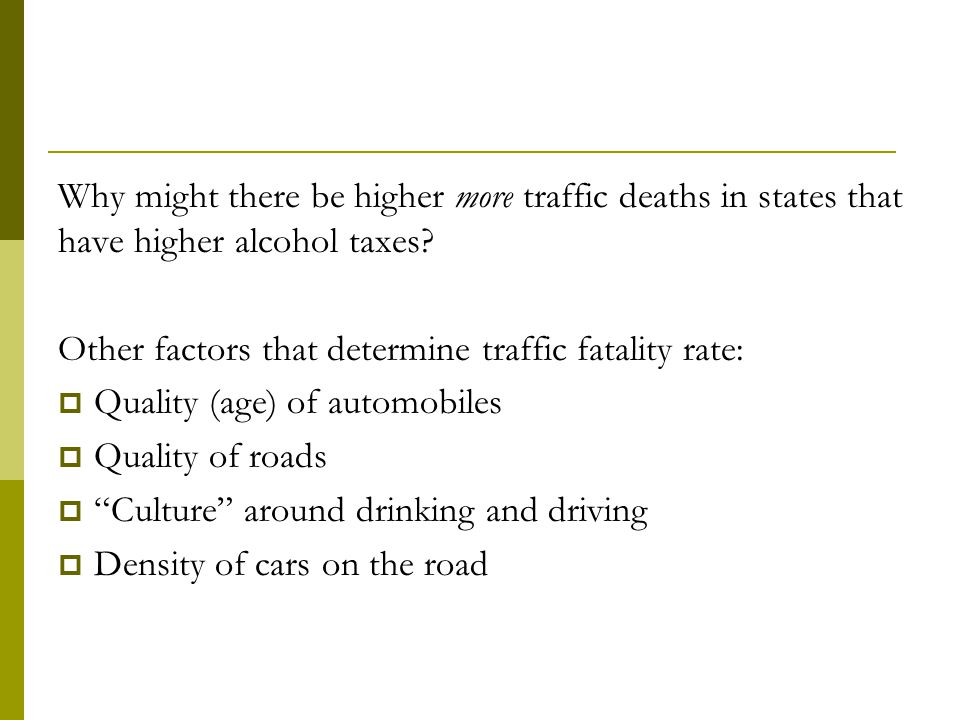 Why might there be higher more traffic deaths in states that have higher alcohol taxes.