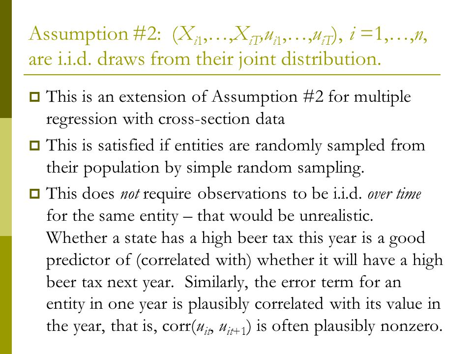Assumption #2: (X i1,…,X iT,u i1,…,u iT ), i =1,…,n, are i.i.d. draws from their joint distribution. This is an extension of Assumption #2 for multipl
