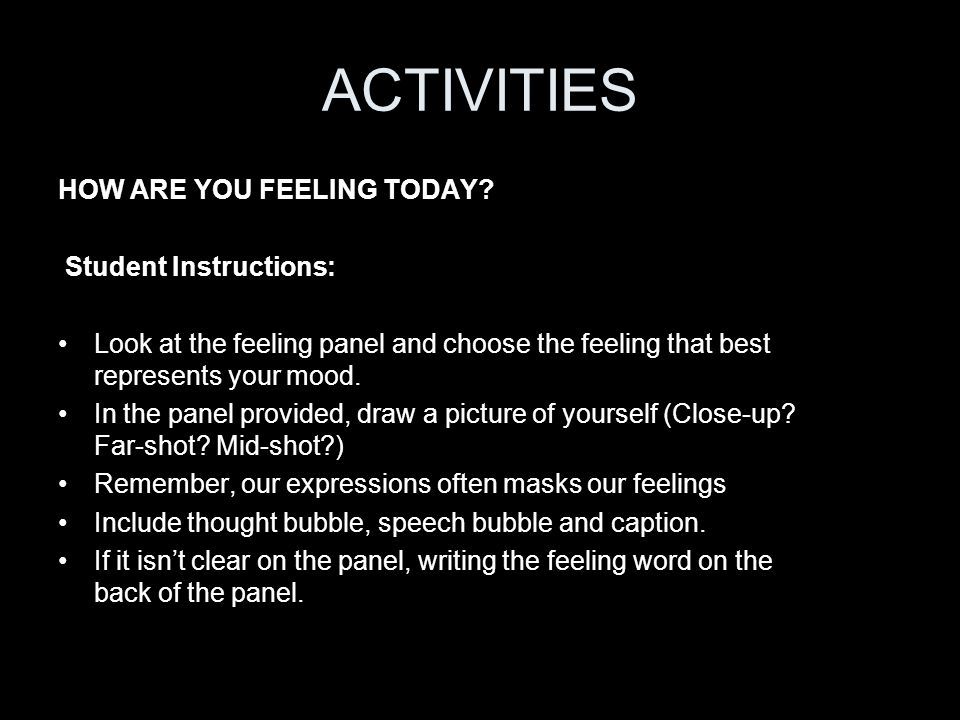 ACTIVITIES HOW ARE YOU FEELING TODAY? Student Instructions: Look at the feeling panel and choose the feeling that best represents your mood. In the pa