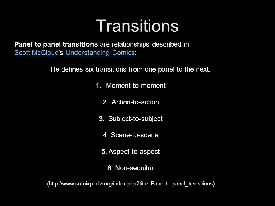 Transitions Panel to panel transitions are relationships described in Scott McCloudScott McCloud's Understanding Comics:Understanding Comics He define