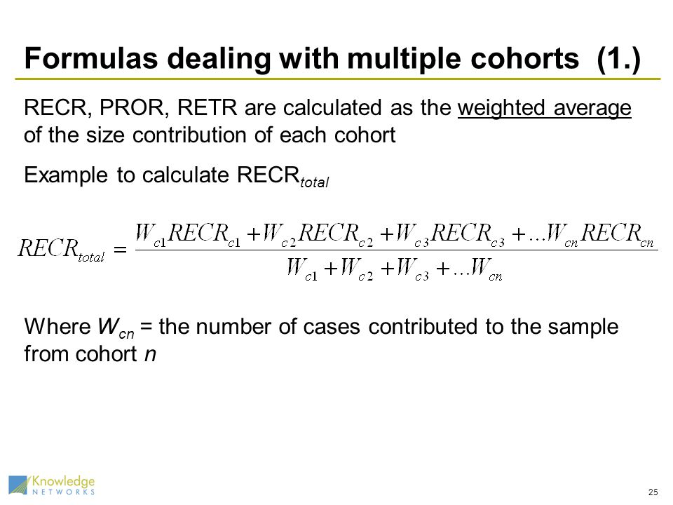 Formulas dealing with multiple cohorts (1.) RECR, PROR, RETR are calculated as the weighted average of the size contribution of each cohort Example to