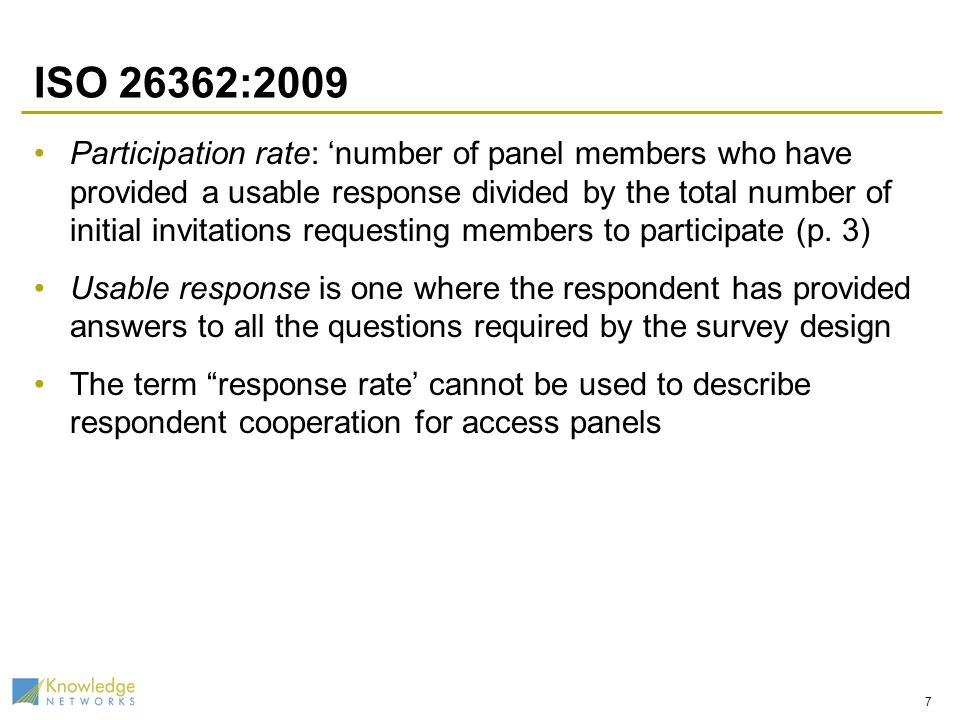 ISO 26362:2009 Participation rate: number of panel members who have provided a usable response divided by the total number of initial invitations requ