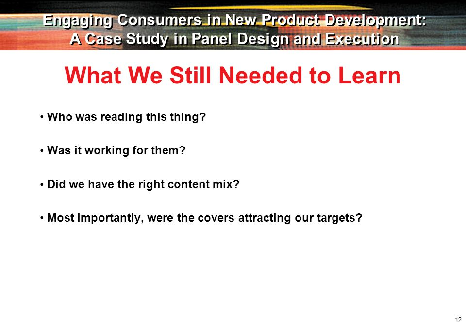 12 Engaging Consumers in New Product Development: A Case Study in Panel Design and Execution Engaging Consumers in New Product Development: A Case Study in Panel Design and Execution Who was reading this thing.