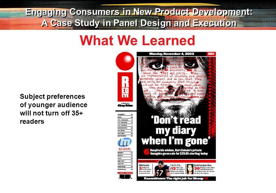 29 Engaging Consumers in New Product Development: A Case Study in Panel Design and Execution Engaging Consumers in New Product Development: A Case Study in Panel Design and Execution Subject preferences of younger audience will not turn off 35+ readers What We Learned