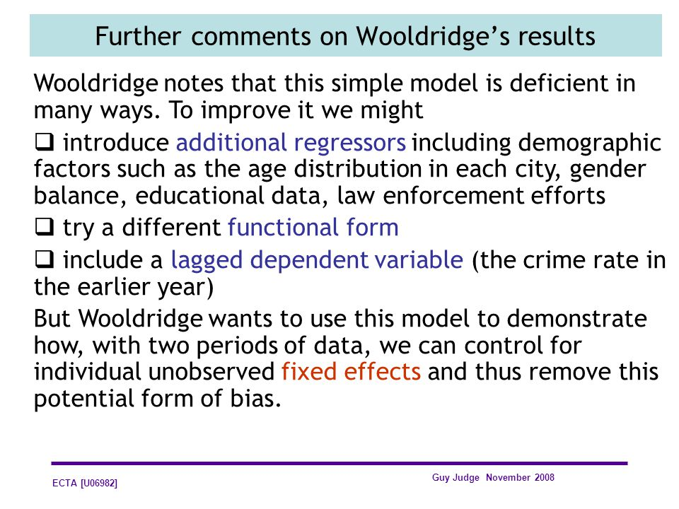 ECTA [U06982] Guy Judge November 2008 Further comments on Wooldridges results Wooldridge notes that this simple model is deficient in many ways. To im