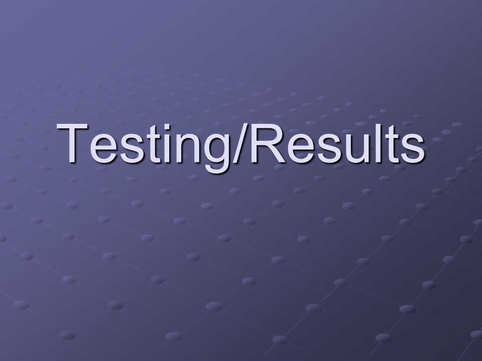 Testing/Results
