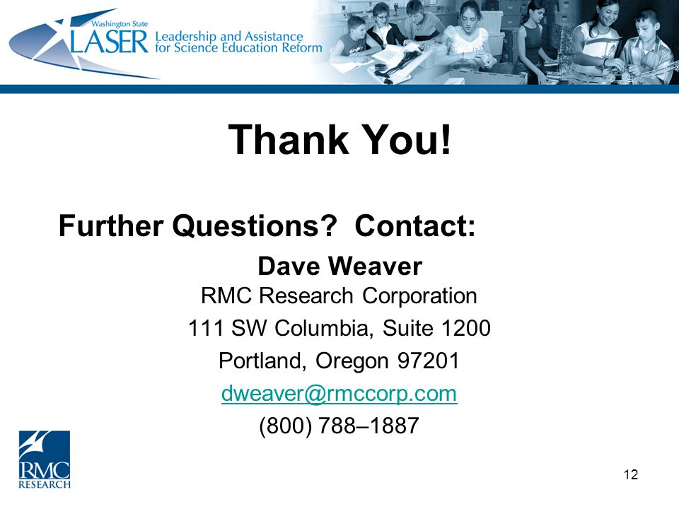 12 Thank You! Further Questions? Contact: Dave Weaver RMC Research Corporation 111 SW Columbia, Suite 1200 Portland, Oregon 97201 dweaver@rmccorp.com