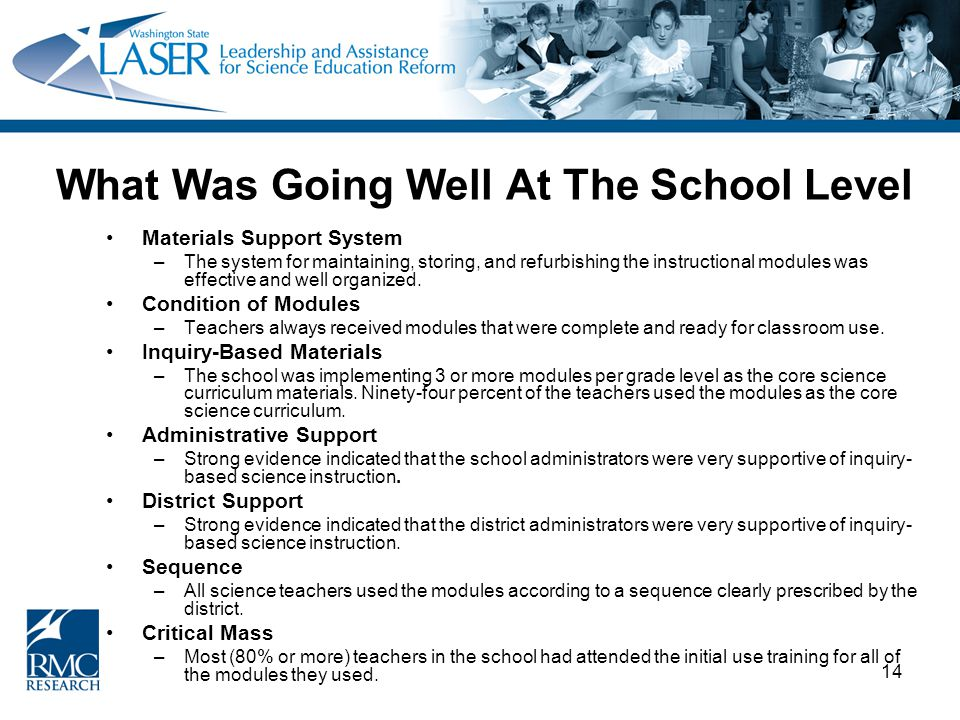 14 What Was Going Well At The School Level Materials Support System –The system for maintaining, storing, and refurbishing the instructional modules was effective and well organized.
