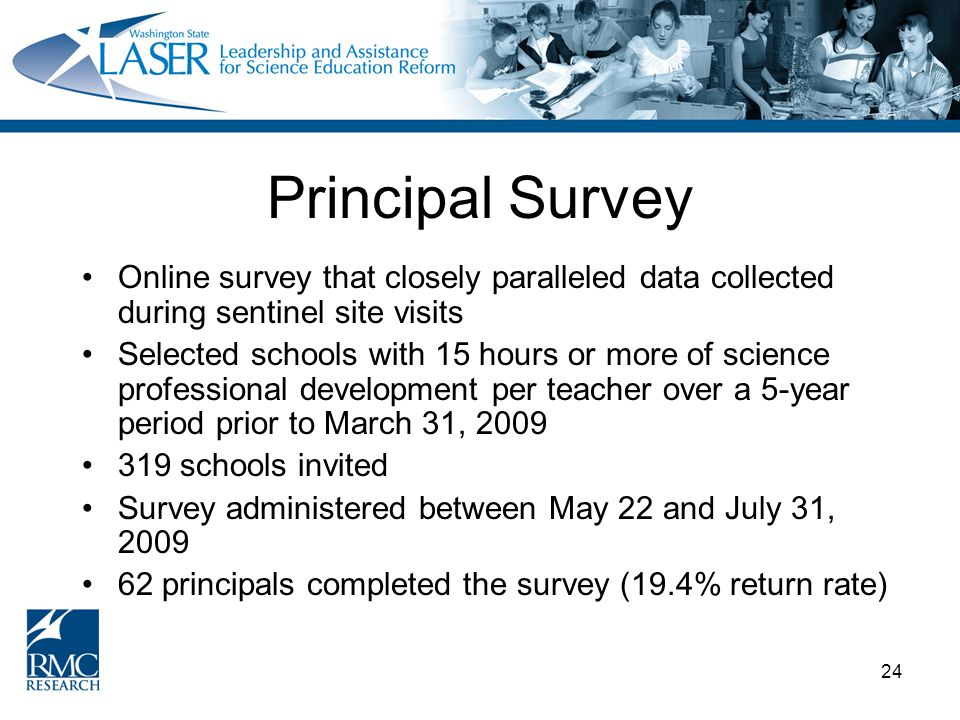 24 Principal Survey Online survey that closely paralleled data collected during sentinel site visits Selected schools with 15 hours or more of science
