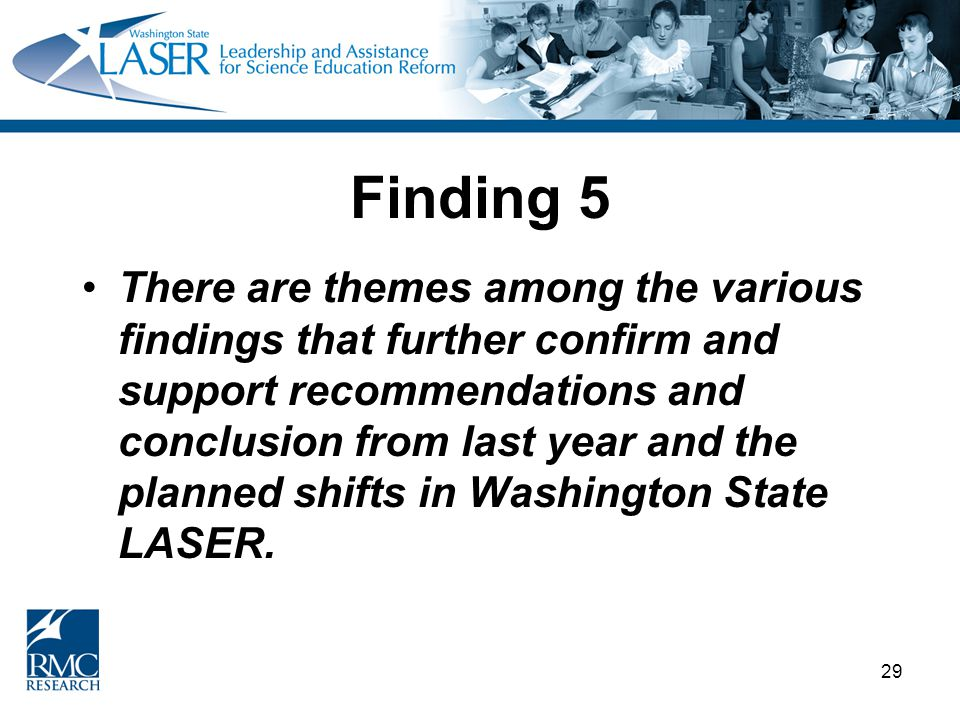 29 Finding 5 There are themes among the various findings that further confirm and support recommendations and conclusion from last year and the planne