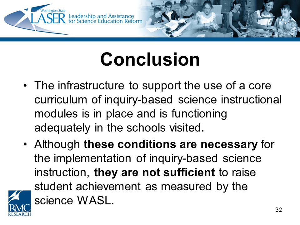 32 Conclusion The infrastructure to support the use of a core curriculum of inquiry-based science instructional modules is in place and is functioning adequately in the schools visited.