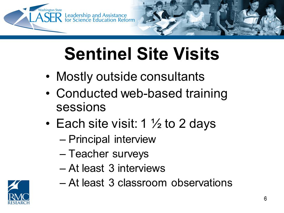 6 Sentinel Site Visits Mostly outside consultants Conducted web-based training sessions Each site visit: 1 ½ to 2 days –Principal interview –Teacher surveys –At least 3 interviews –At least 3 classroom observations