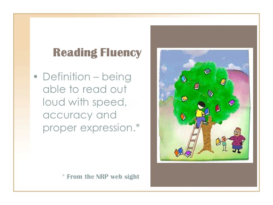 Definition – being able to read out loud with speed, accuracy and proper expression.* * From the NRP web sight