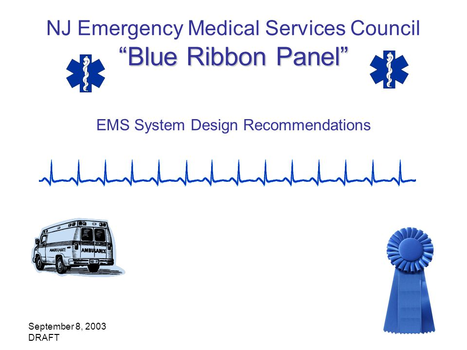 September 8, 2003 DRAFT Blue Ribbon Panel NJ Emergency Medical Services Council Blue Ribbon Panel EMS System Design Recommendations