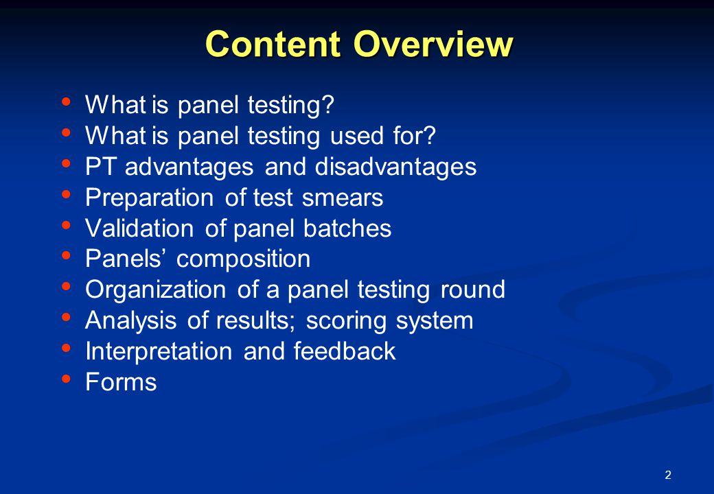 2 Content Overview What is panel testing? What is panel testing used for? PT advantages and disadvantages Preparation of test smears Validation of pan