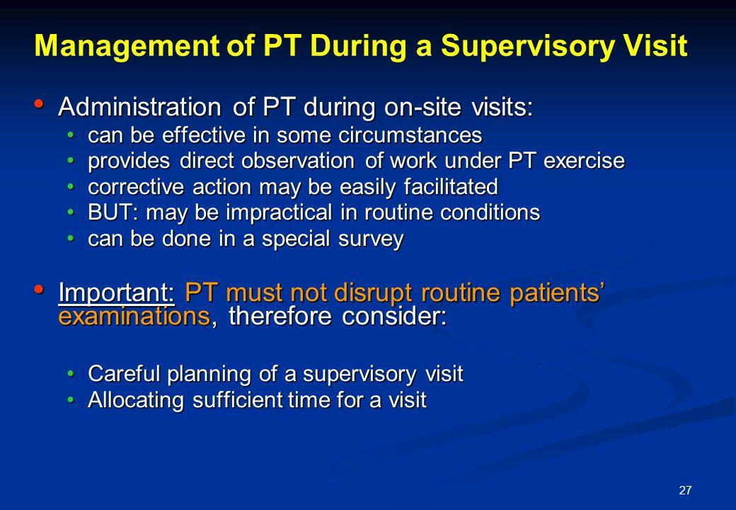 27 Management of PT During a Supervisory Visit Administration of PT during on-site visits: Administration of PT during on-site visits: can be effectiv