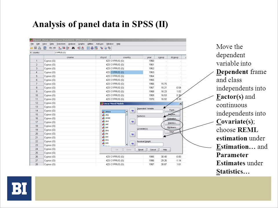 Analysis of panel data in SPSS (II) Move the dependent variable into Dependent frame and class independents into Factor(s) and continuous independents