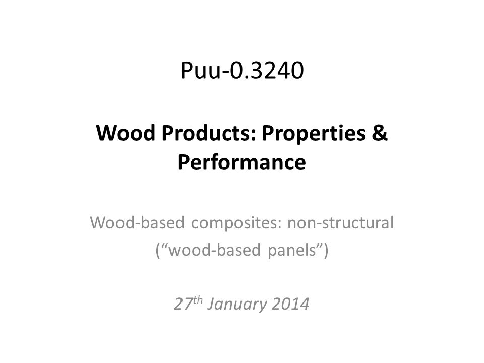 Contents What is a wood-based composite.Wood-based composite products Why wood-based composites.