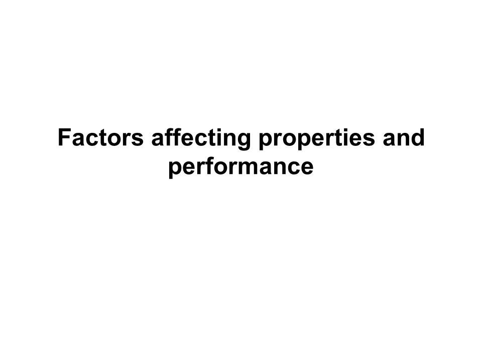 Factors affecting properties and performance